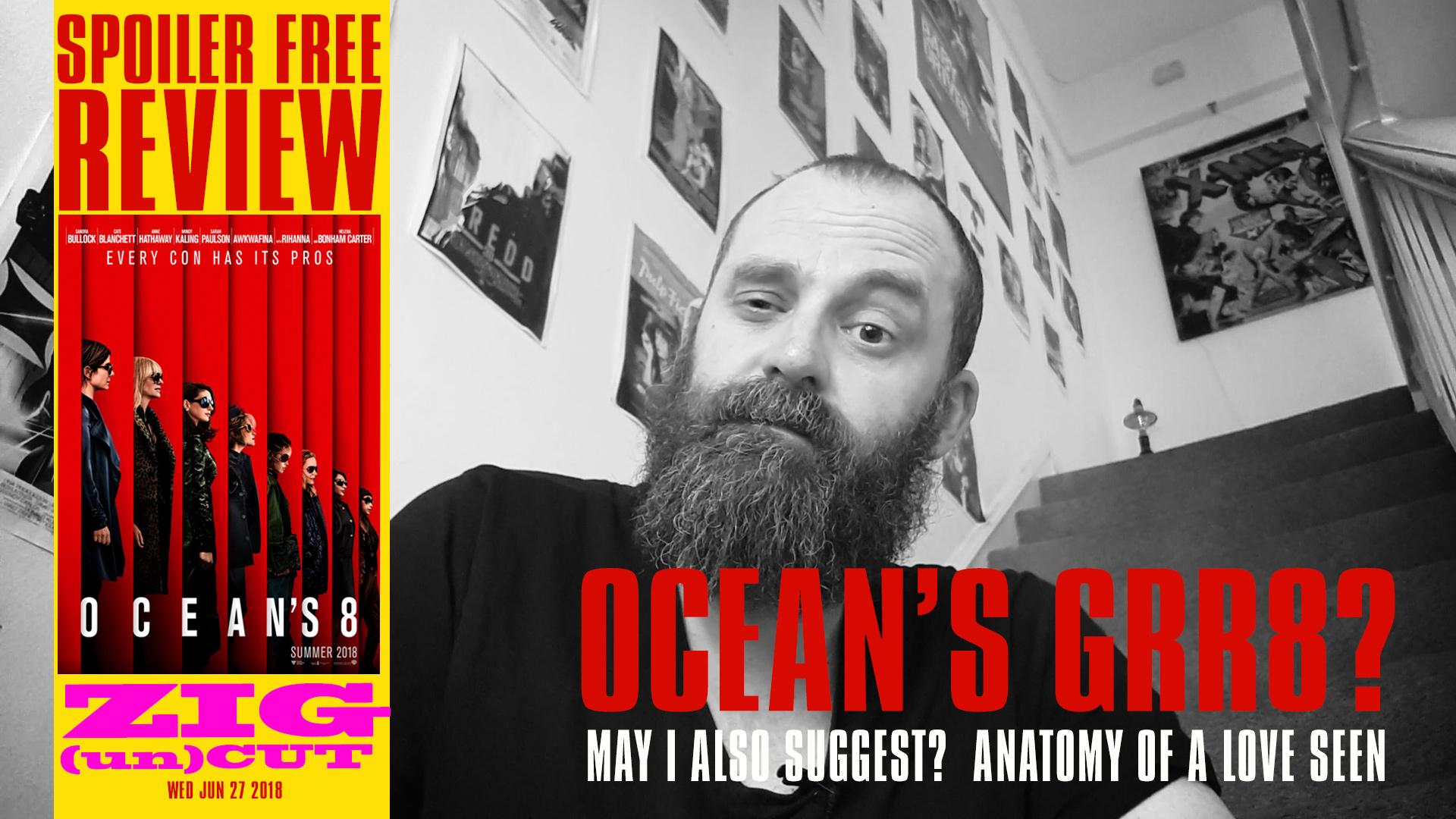 Anatomy Of A Love Seen En Español zig (un)cut – ocean's 8 spoiler free review – diary of short